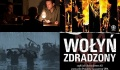 """""""Wołyń Zdradzony"""" – Otoczeni przez diabła, zapomniani przez Polskę! -"""